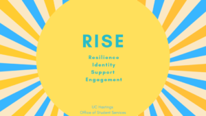 Rise: Resilience, Identity, Support, Engagement. UC Hastings Office of Student Services
